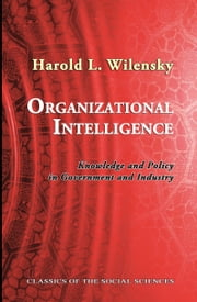 Organizational Intelligence: Knowledge and Policy in Government and Industry ebook by Harold L. Wilensky