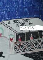 A Solitude Noel ebook by Saundra McKee