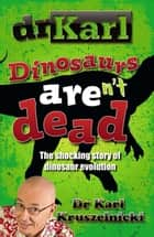 Dinosaurs Aren't Dead ebook by Dr Karl Kruszelnicki