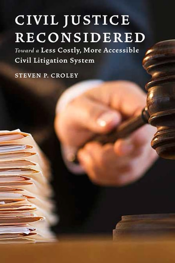 Civil Justice Reconsidered - Toward a Less Costly, More Accessible Litigation System ebook by Steven P. Croley