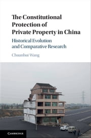 The Constitutional Protection of Private Property in China - Historical Evolution and Comparative Research ebook by Chuanhui Wang