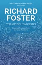 Streams of Living Water - Celebrating the Great Traditions of Christian Faith ebook by Richard Foster