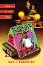 Thank You and OK! - An American Zen Failure in Japan ebook by David Chadwick