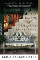 The School of Essential Ingredients ebook by Erica Bauermeister