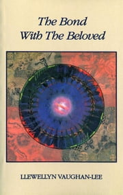 The Bond with the Beloved: The Inner Relationship of the Lover and the Beloved ebook by Vaughan-Lee, Llewellyn
