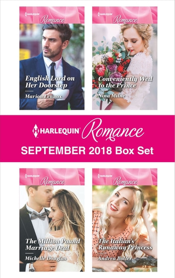 Harlequin Romance September 2018 Box Set - English Lord on Her Doorstep\The Million Pound Marriage Deal\Conveniently Wed to the Prince\The Italian's Runaway Princess ebook by Marion Lennox,Michelle Douglas,Nina Milne,Andrea Bolter