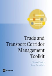 Trade and Transport Corridor Management Toolkit ebook by Charles Kunaka, Robin Carruthers