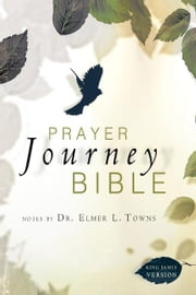 Prayer Journey Bible: Notes by Dr. Elmer L. Towns ebook by Elmer Towns
