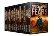 Apocalyptic Fears I - A Multi-Suthor Box Set ebook by David VanDyke,Frank Tayell, K. D. McAdams, Marilyn Peake, David Beers, Lisa Grace,  Saul Tanpepper, W. R. Benton,C. J. Anderson, J. Thorn, Chris Northern, Griffin Hayes, Leif Sterling, Laurence Moore