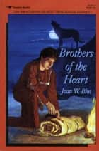 Brothers of the Heart - A Story of the Old Northwest 18371838 ebook by Joan W. Blos