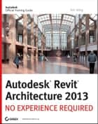 Autodesk Revit Architecture 2013 ebook by Eric Wing