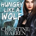 Hungry Like a Wolf audiobook by Christine Warren