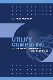The Future: Chapter 12 from Utility Computing Technologies, Standards and Strategies ebook by Mendoza, Alfredo