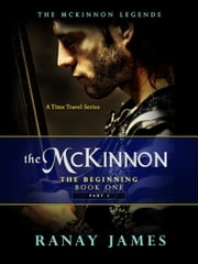 The McKinnon The Beginning: Book 1 - Part 2 The McKinnon Legends (A Time Travel Series) ebook by Ranay James