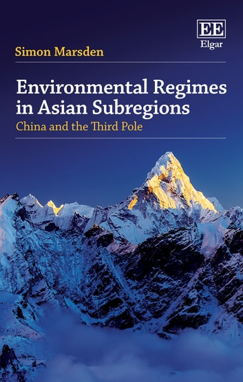 Environmental Regimes in Asian Subregions - China and the Third Pole ebook by Simon Marsden