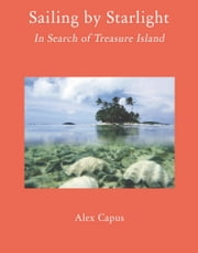 Sailing by Starlight - In Search of Treasure Island ebook by Alex Capus,John Brownjohn