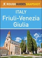 The Rough Guide Snapshot Italy: Friuli-Venezia Giulia ebook by Rough Guides