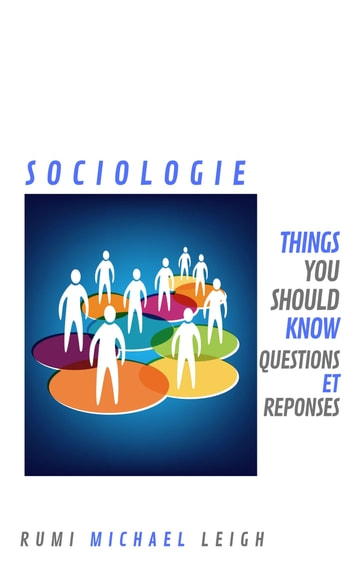 Sociologie - Things You should know (Questions et Réponses) ebook by Rumi Michael Leigh