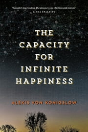 The Capacity for Infinite Happiness ebook by Alexis von Konigslow