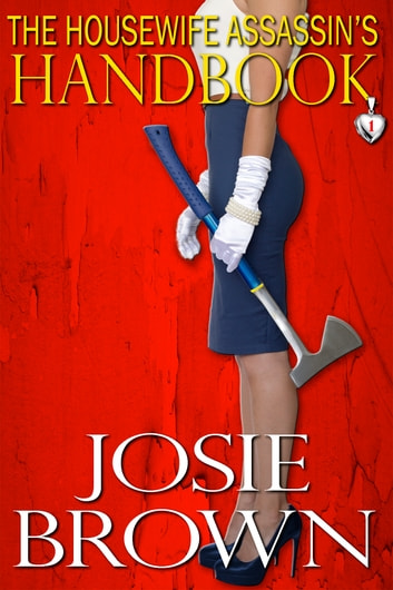 The Housewife Assassin's Handbook - Book #1 - The Housewife Assassin Series ebook by Josie Brown