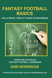 "Fantasy Football Basics:The Ultimate ""How-To"" Guide for Beginners ebook by Hendricks, Sam"