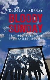 Bloody Sunday - Truth, Lies and the Saville Inquiry ebook by Douglas Murray
