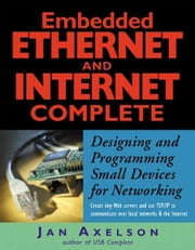 Embedded Ethernet and Internet Complete ebook by Axelson, Jan