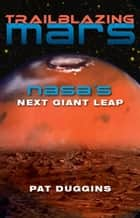 Trailblazing Mars: NASA's Next Giant Leap ebook by Duggins, Pat