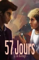 57 jours | Roman gay, livre gay ebook by Lym Bordage