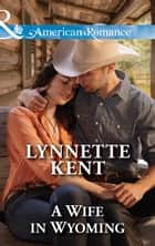 A Wife in Wyoming (Mills & Boon American Romance) (The Marshall Brothers, Book 1) ebook by Lynnette Kent