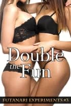 Double the Fun (Futanari Experiments #3) ebook by Adrian Adams