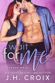 Wait For Me ebook by J.H. Croix