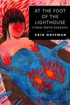 At the Foot of the Lighthouse ebook by Erin Hoffman