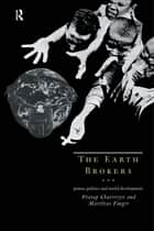 The Earth Brokers ebook by Pratap Chatterjee,Matthias Finger