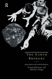 The Earth Brokers - Power, Politics and World Development ebook by Pratap Chatterjee,Matthias Finger