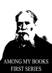 Among My Books First Series ebook by James Russell Lowell