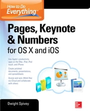 How to Do Everything: Pages, Keynote & Numbers for OS X and iOS ebook by Dwight Spivey