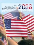 An American Revolution Of 2008 ebook by H. Marcel Evans