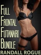 Full Frontal Futanari Bundle ebook by Randall Rogue