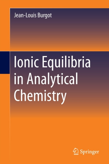 Ionic Equilibria in Analytical Chemistry ebook by Jean-Louis Burgot