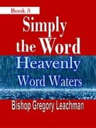 Simply the Word (Book 3) eBook by Bishop Gregory Leachman