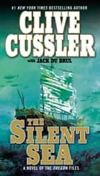 The Silent Sea ebook by Clive Cussler, Jack Du Brul
