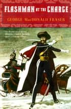 Flashman at the Charge ebook by George MacDonald Fraser