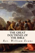 The Great Doctrines of the Bible ebook by Rev. William Evans