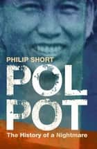 Pol Pot - The History of a Nightmare ebook by Philip Short