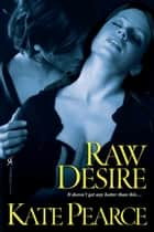 Raw Desire ebook by Kate Pearce