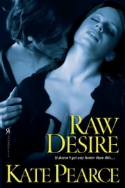 Raw Desire ebook by Pearce Kate