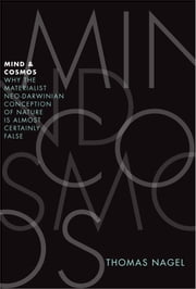 Mind and Cosmos:Why the Materialist Neo-Darwinian Conception of Nature Is Almost Certainly False ebook by Thomas Nagel