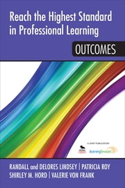 Reach the Highest Standard in Professional Learning: Outcomes - Outcomes ebook by Delores B. Lindsey,Randall B. Lindsey,Shirley M. Hord,Valerie von Frank