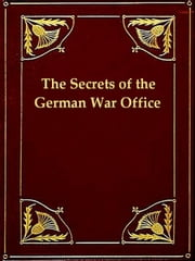 The Secrets of the German War Office ebook by Armgaard Karl Graves,Edward Lyell Fox